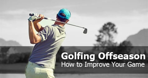 Golfing: Improve Your Game in the Offseason